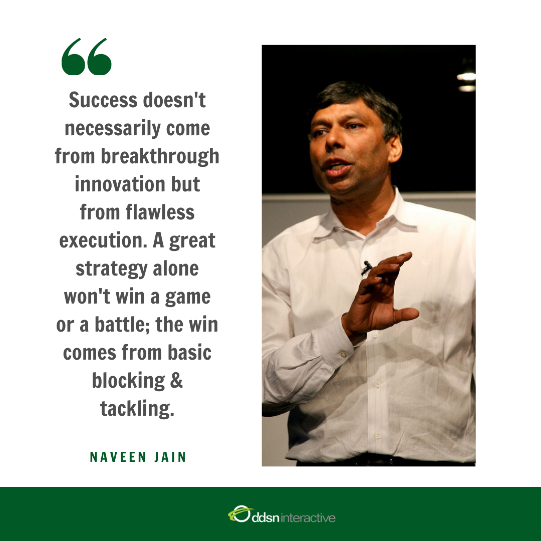 "Graphic depicting Naveen Jain and his quote ""Success doesn't necessarily come from breakthrough innovation but from flawless execution. A great strategy alone won't win a game or a battle; the win comes from basic blocking and tackling."""