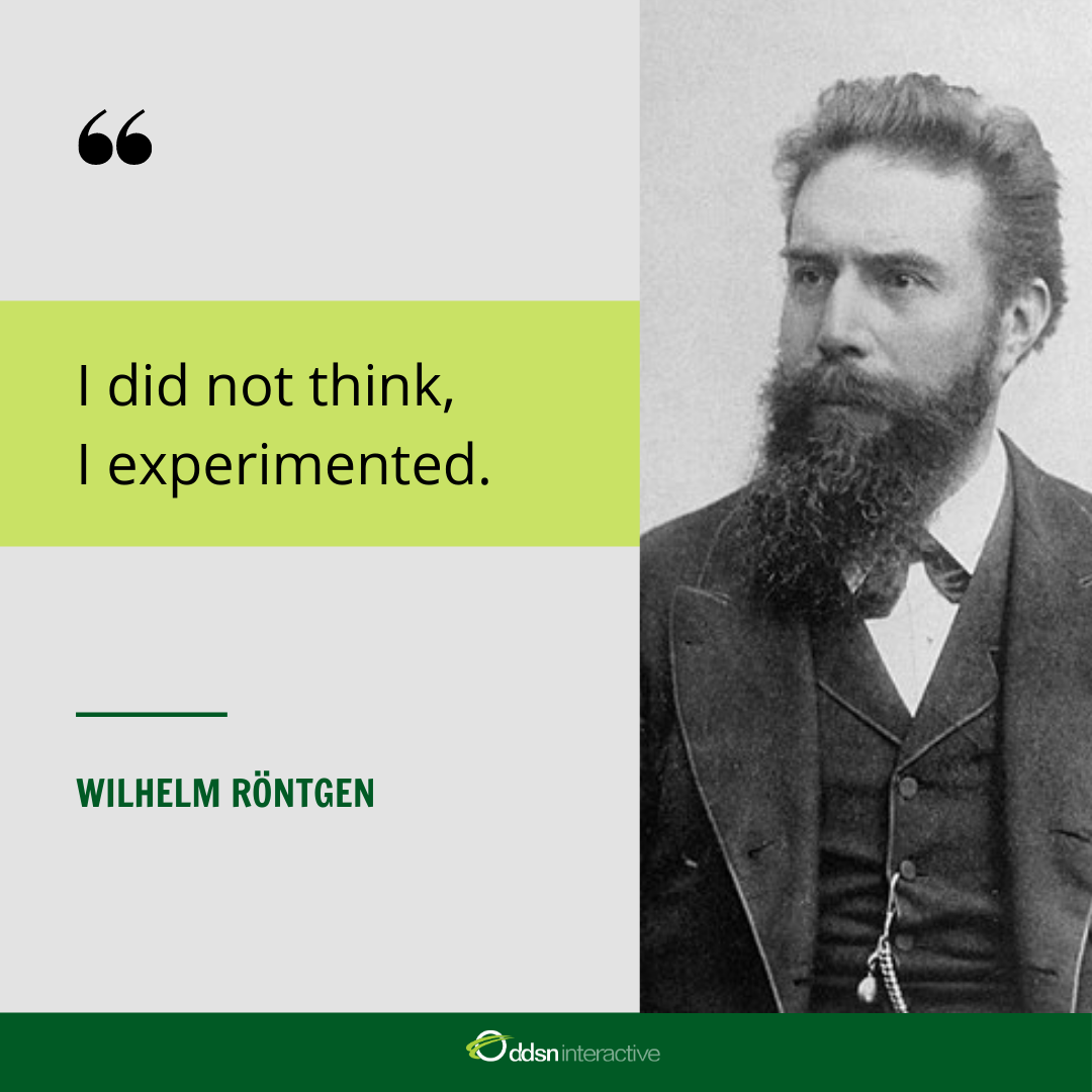"Graphic depicting Wilhelm Rontgen and his quote - """"I did not think, I experimented"