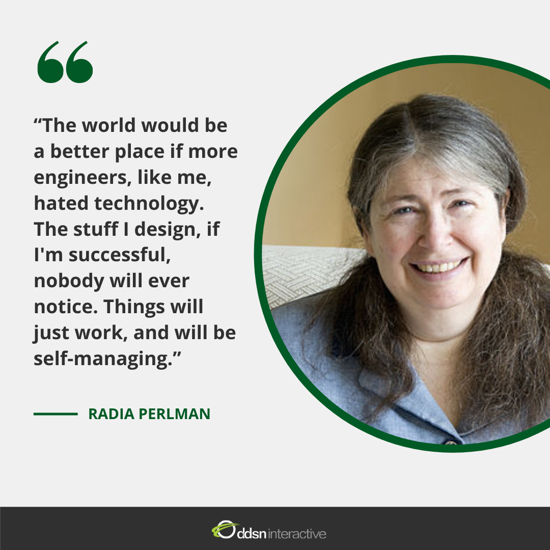 """The world would be a better place if more engineers, like me, hated technology. The stuff I design, if I'm successful, nobody will ever notice. Things will just work, and will be self-managing."""
