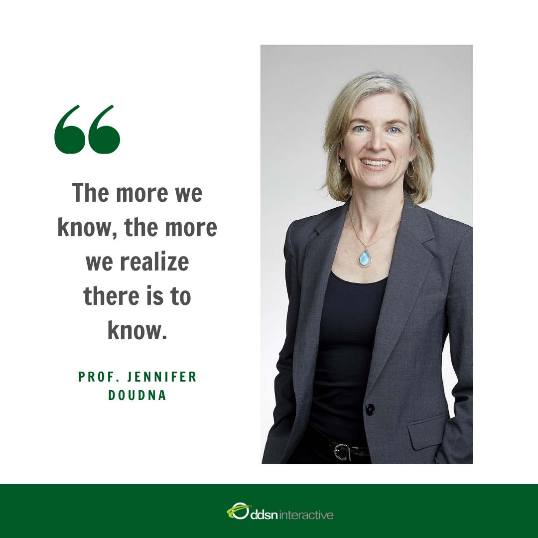 "Quote - ""The more we know, the more we realise there is to know"" - Prof. Jennifer Doudna"