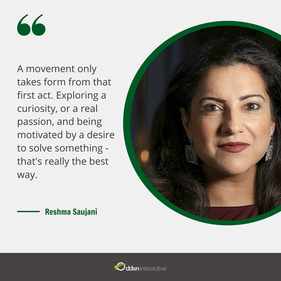 "Graphic depicting Reshma Saujani and her quote ""A movement only takes form from that first act. Exploring a curiosity, or a real passion, and being motivated by a desire to solve something - that's really the best way."""