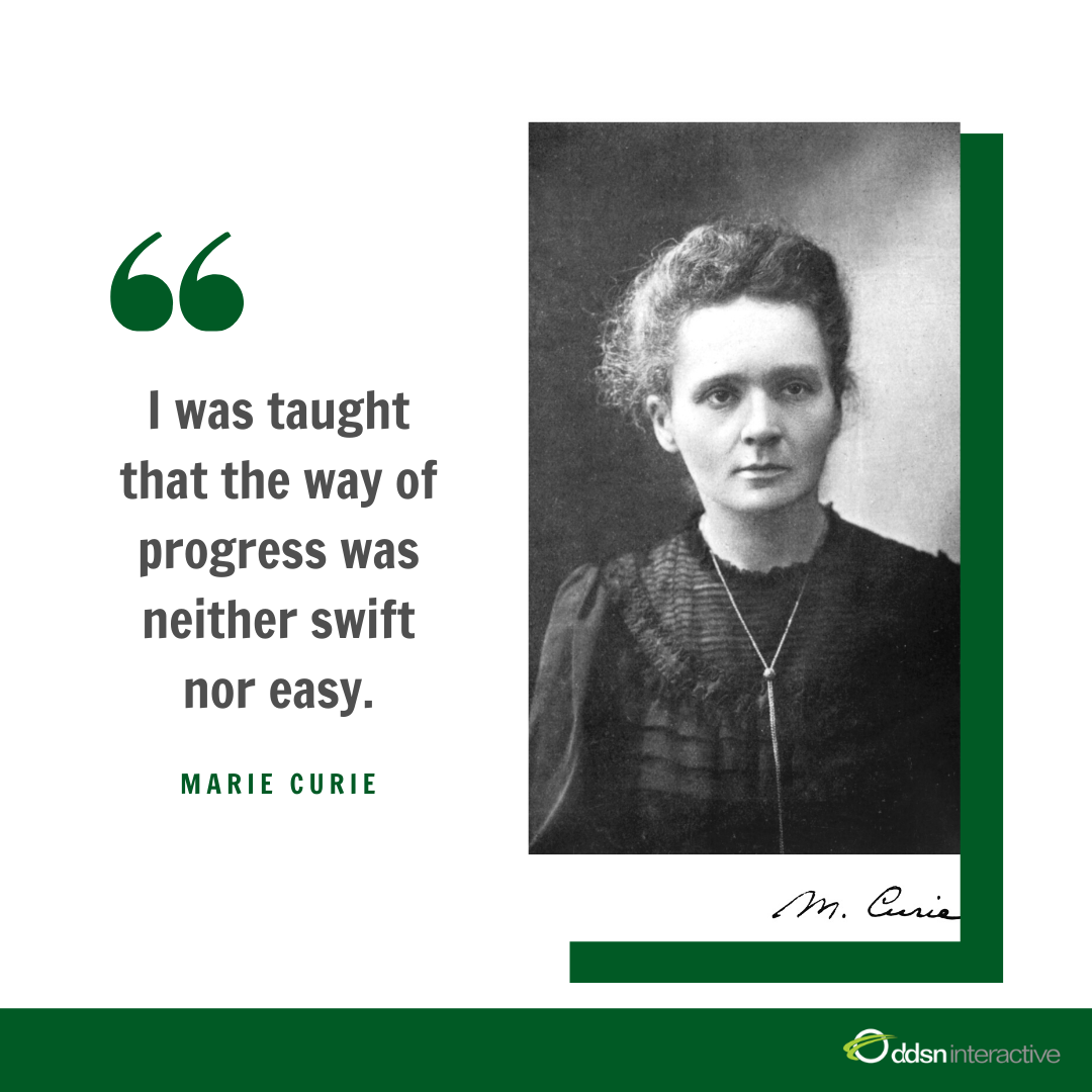 "Quote - ""I was taught that way of progress was neither swift nor easy."" - Marie Curie"
